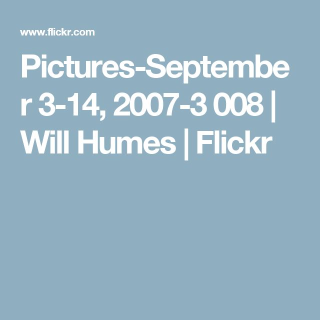 Pictures-September 3-14, 2007-3 008 | Will Humes | Flickr