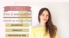 11 conseils pour réussir sa reconversion & être à son compte (Naturopathe, sophrologue, thérapeute, professeur de yoga, blogueur / YouTubeur)