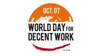 The World Day for Decent Work http://wddw.org/english/home; See also:  Freedom of Association / Right to Organize http://survey.ituc-csi.org; Labour Newswires http://www.labourstart.org/lnw.shtml; CURRENT CAMPAIGNS http://www.labourstart.org/lnwcampaigns.shtml;