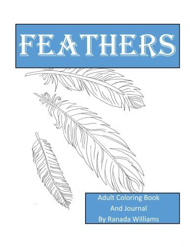 Feathers Adult Coloring Book And Journal By Ranada Williams