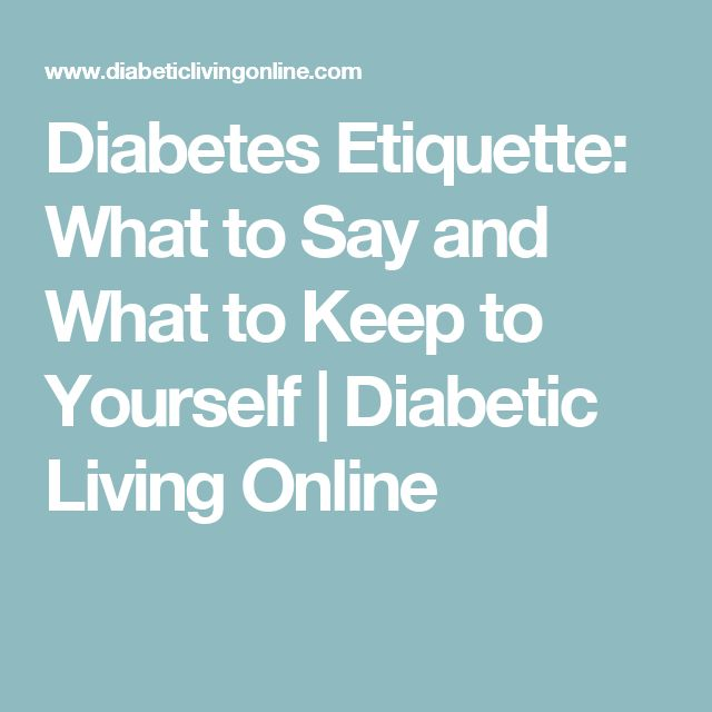 Diabetes Etiquette: What to Say and What to Keep to Yourself   Diabetic Living Online