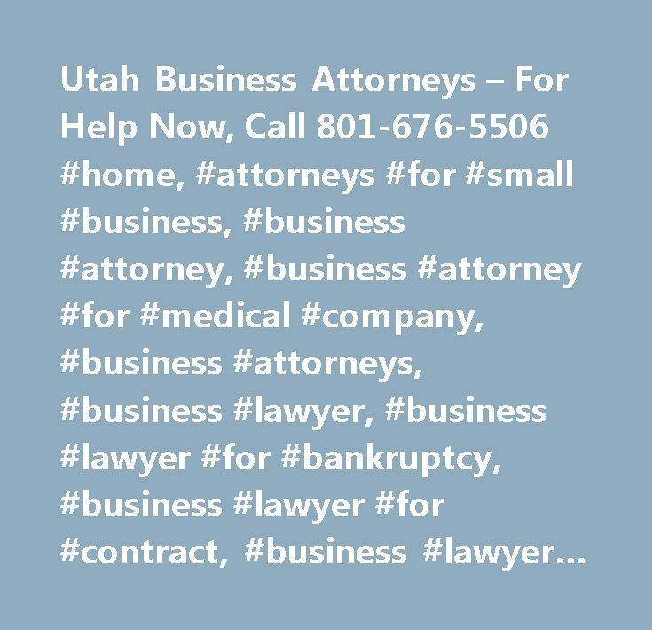 Utah Business Attorneys – For Help Now, Call 801-676-5506 #home, #attorneys #for #small #business, #business #attorney, #business #attorney #for #medical #company, #business #attorneys, #business #lawyer, #business #lawyer #for #bankruptcy, #business #lawyer #for #contract, #business #lawyer #for #contractor, #business #lawyer #for #medical #company, #business #lawyer #for #plumber, #business #lawyer #for #roofer, #business #lawyer #for #small #company, #business #lawyer #medical #devices…