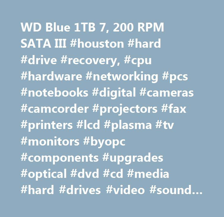 WD Blue 1TB 7, 200 RPM SATA III #houston #hard #drive #recovery, #cpu #hardware #networking #pcs #notebooks #digital #cameras #camcorder #projectors #fax #printers #lcd #plasma #tv #monitors #byopc #components #upgrades #optical #dvd #cd #media #hard #drives #video #sound #cards #motherboard #backup #ink #cartridges #pda #mp3 #players #cables #furniture #technical #manuals #software #video #game #system #movies…