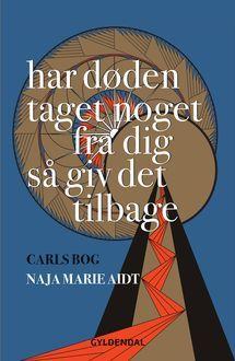Har døden taget noget fra dig så giv det tilbage a book by Naja Marie Aidt — Bookmate