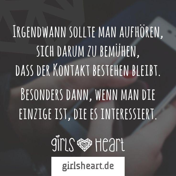 Mehr Sprüche auf: www.girlsheart.de #freundschaft #freundin #freundinnen #kontakt #aufhören #interesse #beziehung