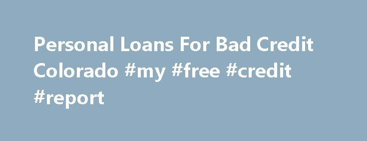 Personal Loans For Bad Credit Colorado #my #free #credit #report http://credit-loan.remmont.com/personal-loans-for-bad-credit-colorado-my-free-credit-report/  #best free credit report site # In such situation, you would like short Personal loans for bad credit Personal loans for bad credit colorado colorado term to settle those people undesirable predicaments. Just how much may also be used automobile or refurbish the existing buildings also. cash advance loans for students Following…