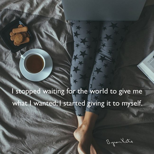 I stopped waiting for the world to give me what I wanted; I started giving it to myself ☼ Byron Katie