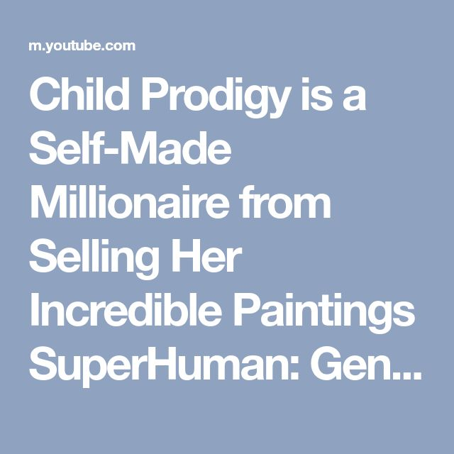 Child Prodigy is a Self-Made Millionaire from Selling Her Incredible Paintings SuperHuman: Geniuses - YouTube