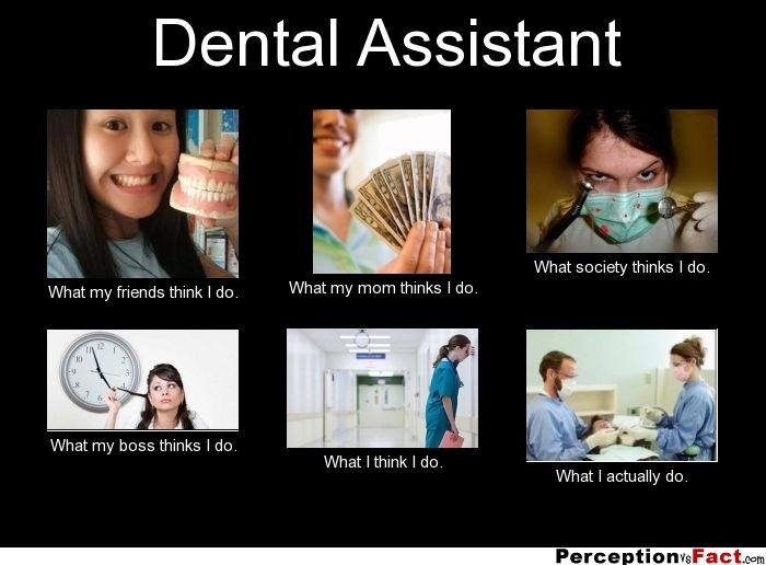 Dental Assistant... - What people think I do, what I really do - Perception Vs Fact