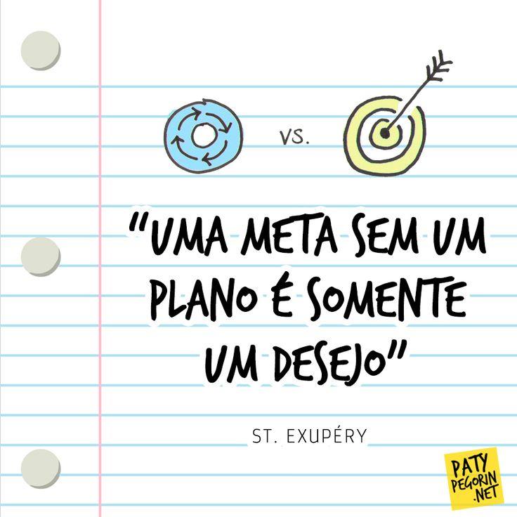 """""""Uma meta sem um plano é somente um desejo""""  Defini minhas metas e agora - Plano de Ação e Execução 30 60 365: http://patypegorin.net/plano/"""