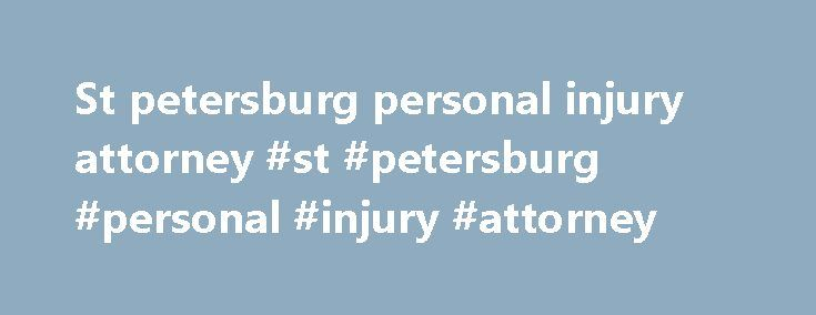 St petersburg personal injury attorney #st #petersburg #personal #injury #attorney http://oakland.remmont.com/st-petersburg-personal-injury-attorney-st-petersburg-personal-injury-attorney/  # St. Petersburg Attorney 9700 Dr Martin Luther King Jr St N #400 St. Petersburg, FL 33702 Phone: (727) 823-9100 With an average of 360 sunny days per year, it is no wonder St. Petersburg is known as the Sunshine City. Sunny St. Pete is the home of the Tampa Bay Rays at Tropicana Field, as well as one of…