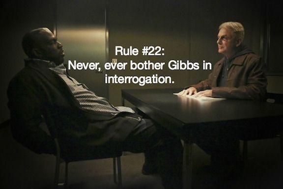 Gibbs' Rule #22. Never bother Gibbs in interrogation. Season 4, episode 10