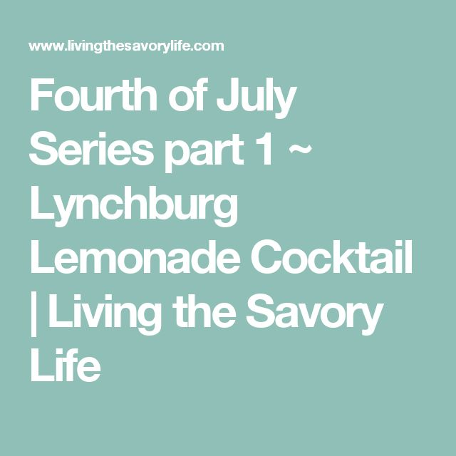 Fourth of July Series part 1 ~ Lynchburg Lemonade Cocktail | Living the Savory Life