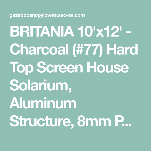 BRITANIA 10'x12' - Charcoal (#77) Hard Top Screen House Solarium, Aluminum Structure, 8mm Polycarbonate Roof, Integrated Mosquito Netting - Gazebo Canopy Lowes