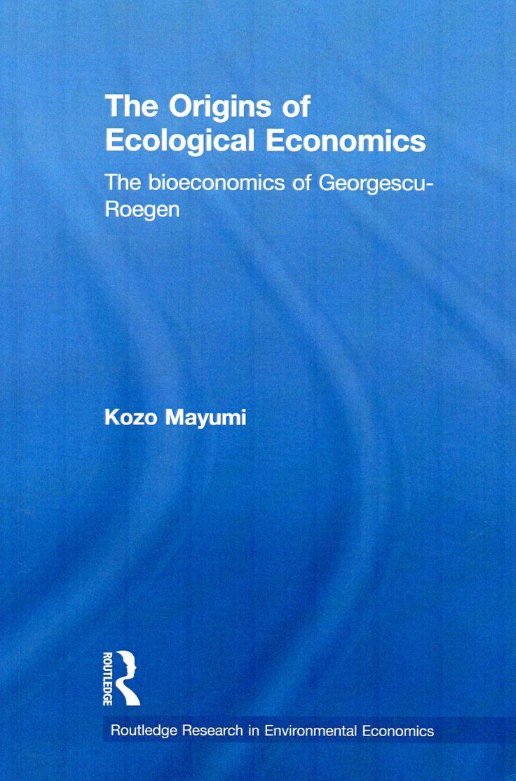 The origins of ecological economics : the bioeconomics of Georgescu-Roegen / Kozo Mayumi.( Routledge, 2001) / HC 79.E5 M32/   Cita bibliográfica: http://www.worldcat.org/title/origins-of-ecological-economics-the-bioeconomics-of-georgescu-roegen/oclc/933950074?page=citation