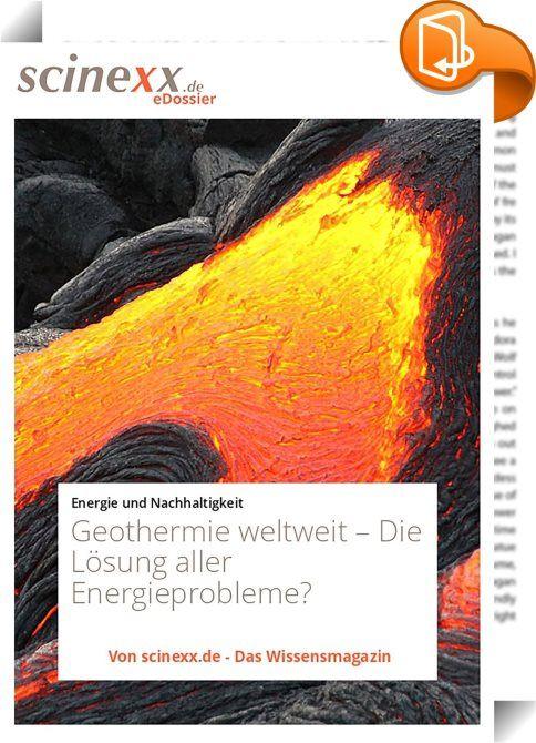 Geothermie weltweit    :  99 Prozent des Erdballs sind heißer als 1000°C und ein Teil dieser Wärme strömt ständig an die Oberfläche. Könnte man diese in elektrische Energie umwandeln - der Welt-Energiebedarf wäre leicht gedeckt.   Es würden dabei zudem keine Unmengen des Treibhausgases Kohlenstoffdioxid freigesetzt wie bei der Verbrennung von fossilen Brennstoffen - und auch kein radioaktiver Sondermüll wie bei der Kernenergie. Lassen sich mit Geothermie all unsere Energieprobleme löse...