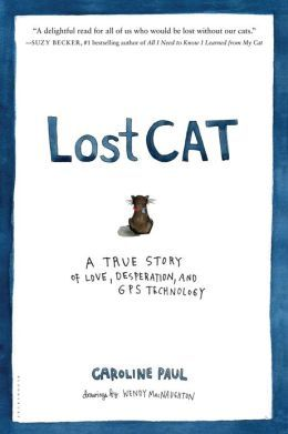Lost Cat: A True Story of Love, Desperation, and GPS Technology by Caroline Paul  Bloomsbury • $20 • 9781608199778  Published April 9, 2013