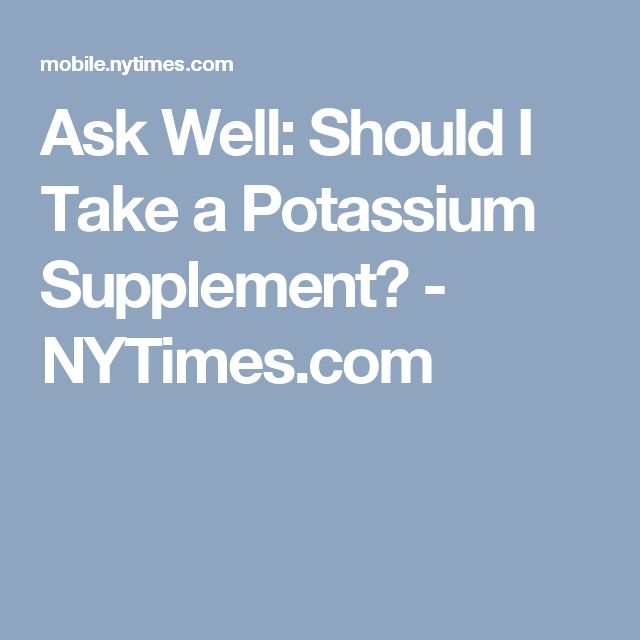 Ask Well: Should I Take a Potassium Supplement? - NYTimes.com