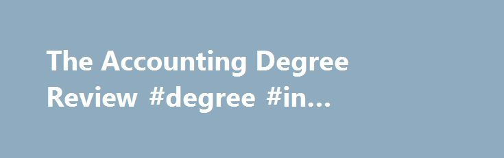 The Accounting Degree Review #degree #in #accounting http://swaziland.remmont.com/the-accounting-degree-review-degree-in-accounting/  # Accounting Degree Review Welcome to Accounting Degree Review. We provide expert reviews and rankings of accounting degree programs at all levels. Latest Accounting Degree Program Rankings Most Affordable Accounting Degree Rankings Accountant Duties Just what is accounting. An accountant examines financial records to check for accuracy and make sure…