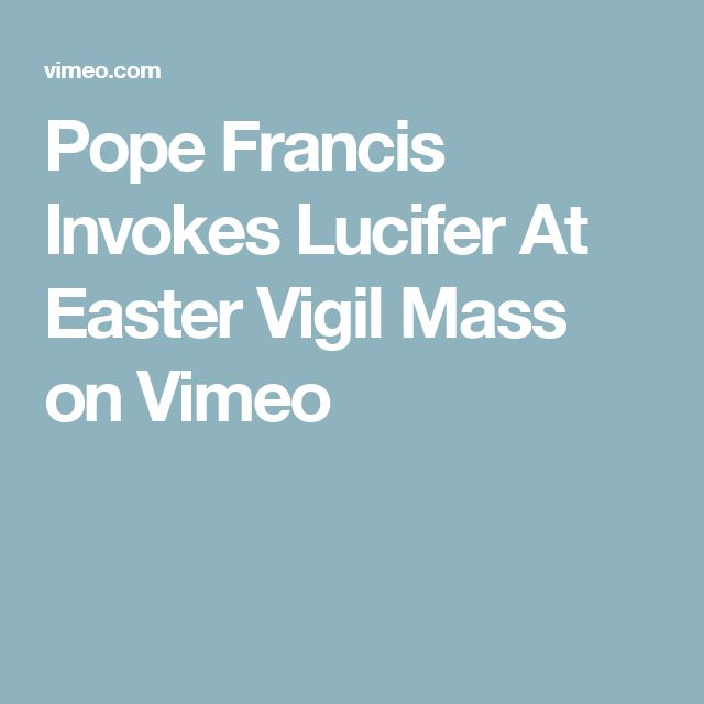 Pope Francis Invokes Lucifer At Easter Vigil Mass on Vimeo
