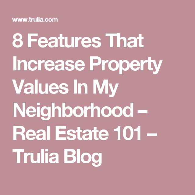 8 Features That Increase Property Values In My Neighborhood – Real Estate 101 – Trulia Blog