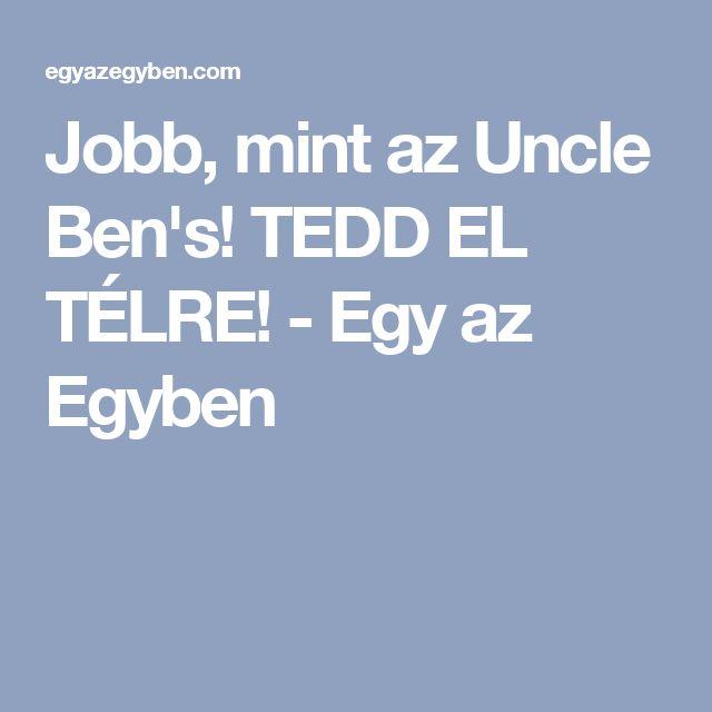 Jobb, mint az Uncle Ben's! TEDD EL TÉLRE! - Egy az Egyben