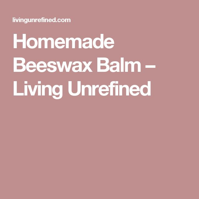 Homemade Beeswax Balm – Living Unrefined