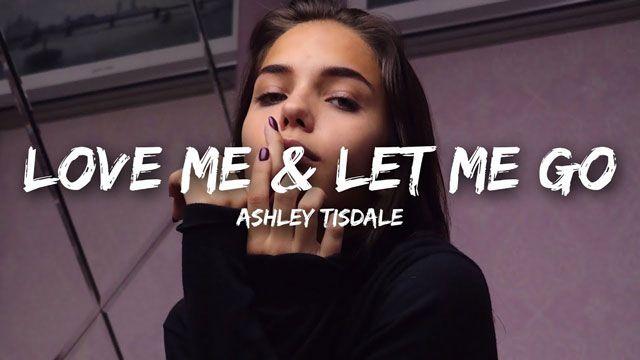 New Audio Ashley Tisdale Love Me Let Me Go Lyrics Mp3 Download Listen Now Free Download Share Ashley Tisdale Tisdale Let Me Go