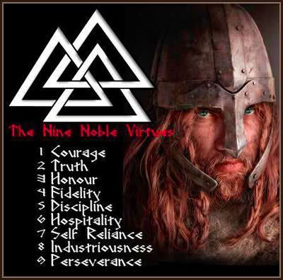 The Nine Noble Virtues fit perfectly into the warrior lifestyle, as one would expect since they originated from a warrior culture. These virtues coincide with the virtues of warrior cultures throughout the world, and once again proves that true character and honor is universal.