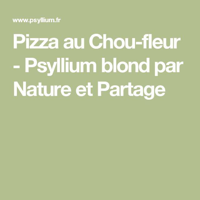 Pizza au Chou-fleur - Psyllium blond par Nature et Partage