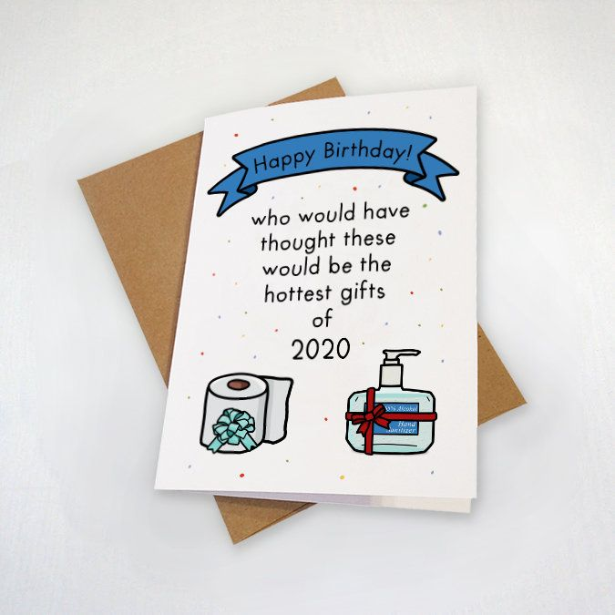 Hand Sanitizer And Tp Funny 2020 Birthday Card Who Would Have Thought The Hottest Gifts Birthday Cards Birthday Card Messages Hot Gifts