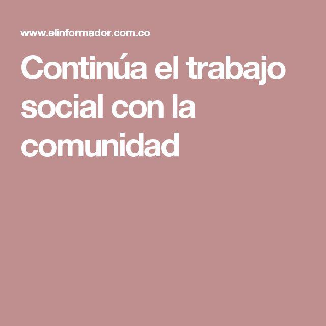 Continúa el trabajo social con la comunidad