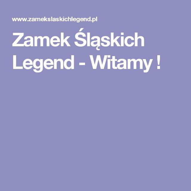 Zamek Śląskich Legend - Witamy !