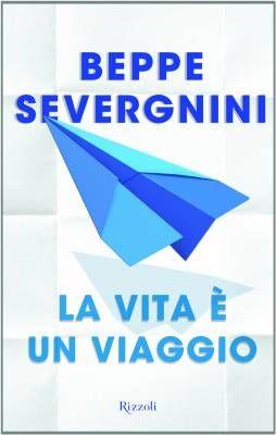 """""""La vita è un viaggio"""" di Beppe Severgnini @Rizzoli"""