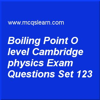Practice test on boiling point O level Cambridge physics, O level Cambridge physics quiz 123 online. Practice physics exam's questions and answers to learn boiling point: O level Cambridge physics test with answers. Practice online quiz to test knowledge on boiling point: O level Cambridge physics, measuring temperature, physics of light, work in physics, latent heat worksheets. Free boiling point: O level Cambridge physics test has multiple choice questions as boiling point of alcohol...