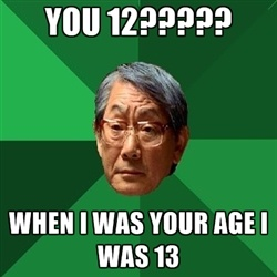 High Expectations Asian Father - you 12????? when i was your age i was 13