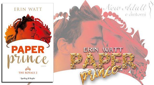 "NEW ADULT E DINTORNI: RECENSIONE IN ANTEPRIMA: PAPER PRINCE ""The Royals Series #2"" di ERIN WATT"