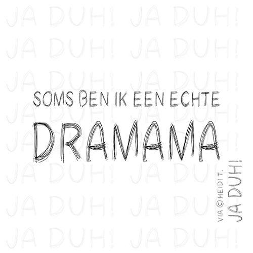 Dramama. Ja Duh! #dramaqueen #humor #moeder #ouders #opvoeden