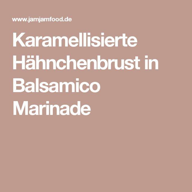 Karamellisierte Hähnchenbrust in Balsamico Marinade