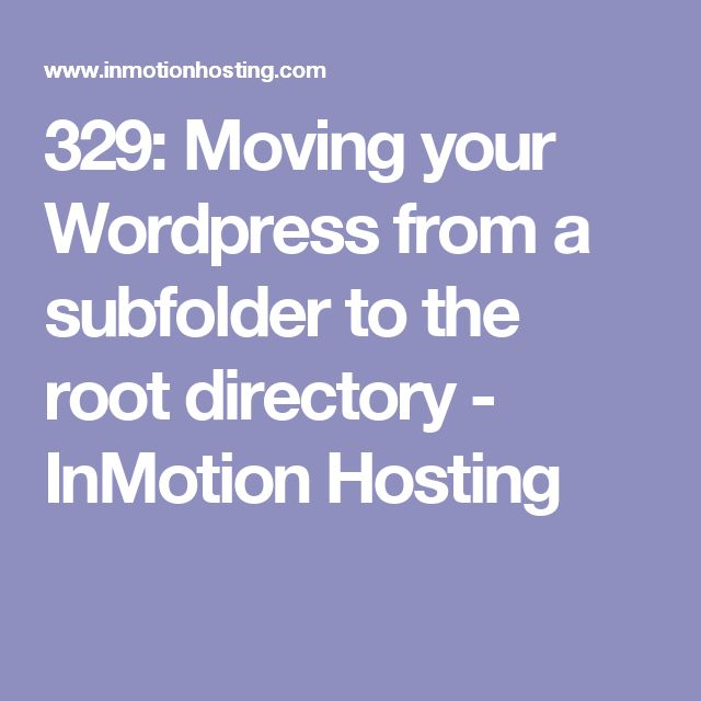329: Moving your Wordpress from a subfolder to the root directory - InMotion Hosting