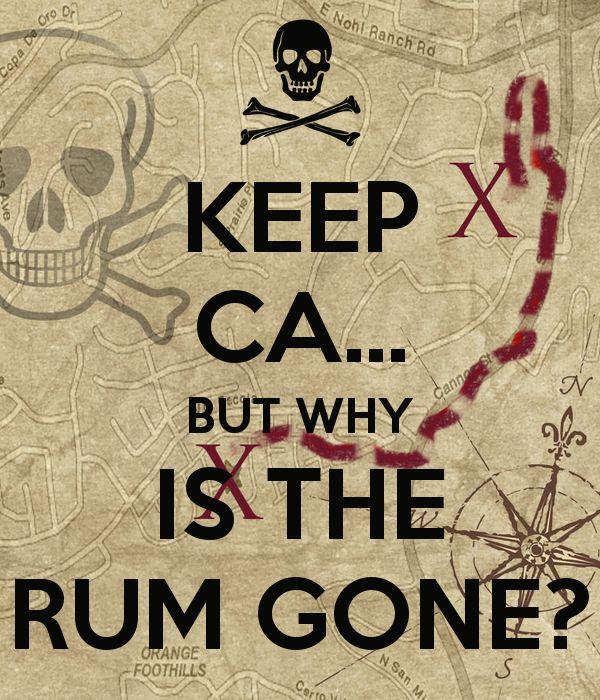 KEEP CA... BUT WHY IS THE RUM GONE?