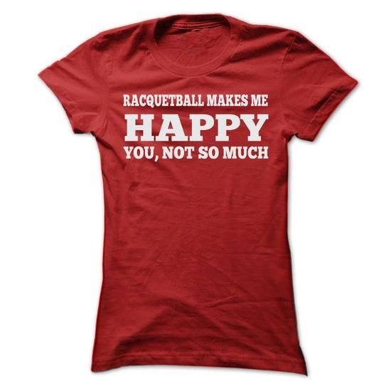 RACQUETBALL MAKES ME HAPPY T SHIRTS - #tee style #hoodie ideas. ORDER HERE => https://www.sunfrog.com/Sports/RACQUETBALL-MAKES-ME-HAPPY-T-SHIRTS-Ladies.html?68278