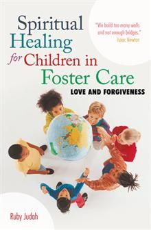 Spiritual Healing for Children in Foster Care: Love and Forgiveness  by Ruby Judah. I think I need to buy this for my Sister!!