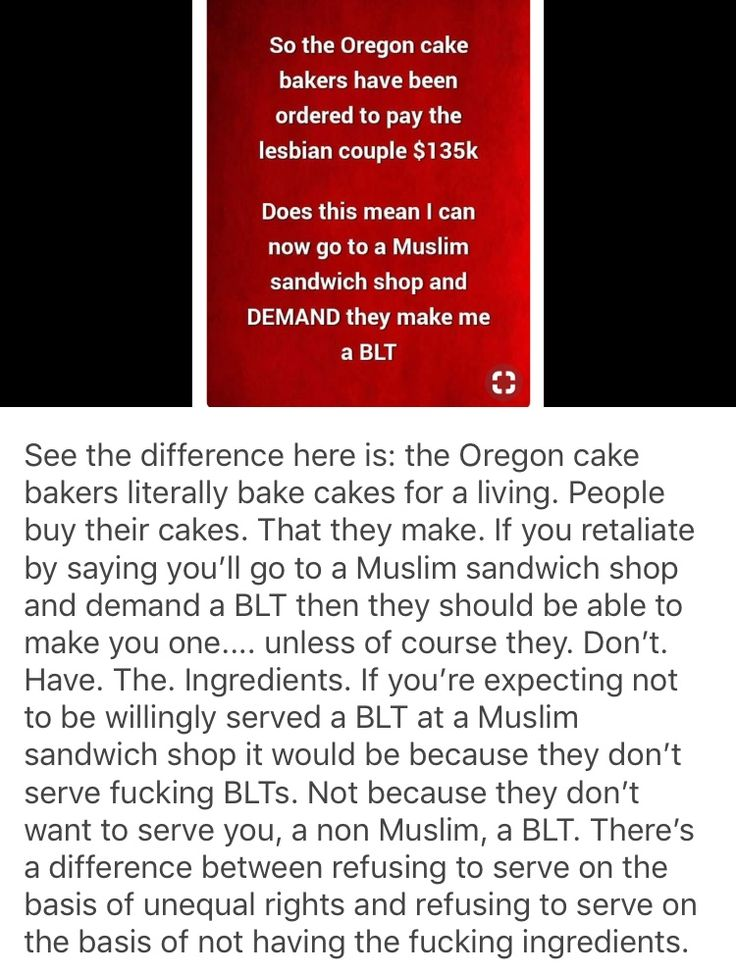 Same if you go into some vegetarian restaurant and demand a steak. It's not on their menu while the only thing that baker sells are fucking cakes. And he refused to make one because their and homophobic ass.
