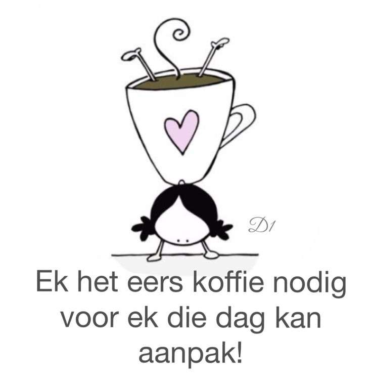 Ek het eers koffie nodig voor ek die dag kan aanpak!