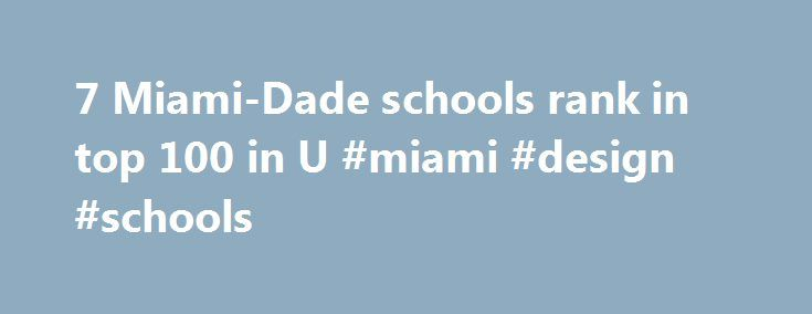 7 Miami-Dade schools rank in top 100 in U #miami #design #schools http://guyana.remmont.com/7-miami-dade-schools-rank-in-top-100-in-u-miami-design-schools/  # 7 Miami-Dade schools rank in top 100 in U.S. MIAMI (WSVN) – Seven public schools in Miami-Dade have ranked among 100 of the best in the U.S. according to the latest rankings from U.S. News and World Report . Schools in the Design District and Little Havana broke through into the top 100, the Miami Herald reported. while no Broward…