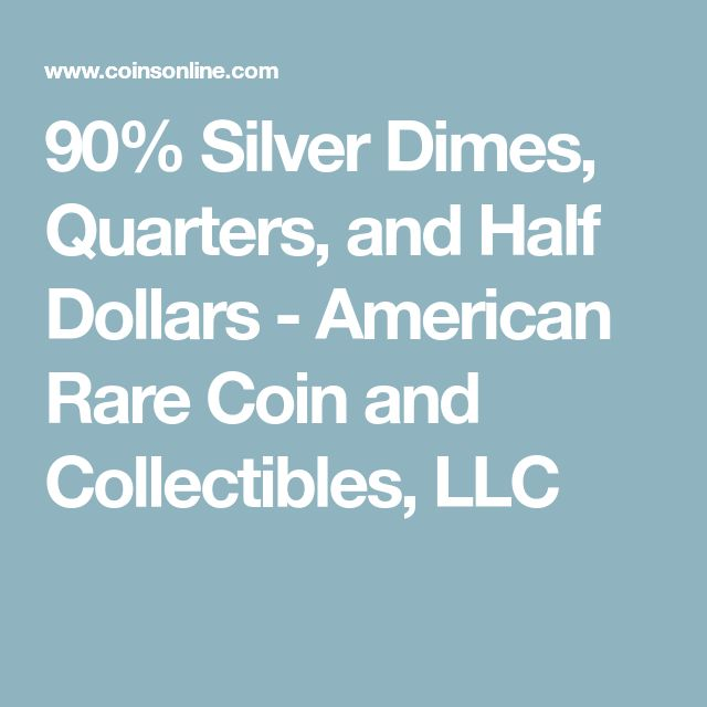 90% Silver Dimes, Quarters, and Half Dollars - American Rare Coin and Collectibles, LLC
