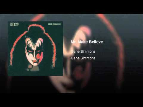 "Mr. Make Believe - Gene Simmons   [Back when KISS released their simultaneous solo albums in '78, the biggest hit was Ace Frehley's ""New York Groove"". The biggest surprise (and enjoyment) for me was listening to Gene's record, because there was alot of range on it. This was my favorite, plus he also ended the album with Disney's ""When You Wish Upon A Star""]"