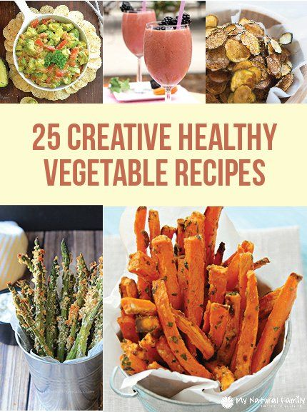25 Healthy Vegetable Recipes - Ideas to Help You (and Your Children) Eat Your Veggies