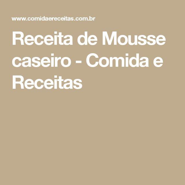 Receita de Mousse caseiro - Comida e Receitas